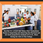Hon'ble V.C of G.J.U.S&T,Hisar, Prof.Tankeshwar Kumar ji inspecting and observing the Partical & Art  work prepared by students of C.C.E,Hisar during his visit at City College.